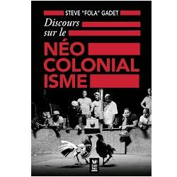 """DISCOURS SUR LE NEO COLONIALISME  Steve """"Fola"""" GADET"""